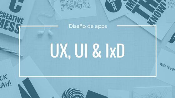 L'UX, l'UI et l'IxD et leur importance dans l'app design
